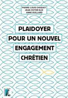 Couverture du livre « Plaidoyer pour un nouvel engagement chrétien » de Anne Guillard et Pierre-Louis Choquet et Jean-Victor Elie aux éditions Atelier
