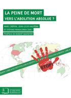 Couverture du livre « La peine de mort ; vers l'abolition absolue ? » de Jean-Louis Halperin et Marc Crepon et Stefano Manacorda aux éditions Rue D'ulm