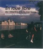 Couverture du livre « En roue libre de l'Atlantique à la mer noire ; Eurovelo 6 Nantes-Budapest » de Michel Bonduelle aux éditions Ouest France