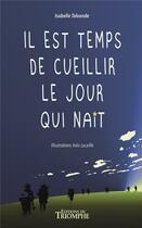 Couverture du livre « Il est temps de cueillir le jour qui nait » de Ines Lacaille et Isabelle Talvande aux éditions Triomphe