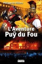 Couverture du livre « L'aventure du Puy du Fou » de Philippe De Villiers aux éditions Editions De La Loupe