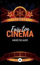 Couverture du livre « Fais ton cinéma ; l'intégrale » de Andre Delaure aux éditions Numeriklivres