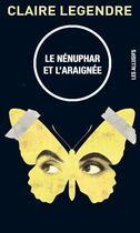 Couverture du livre « Le nénuphar et l'araignée » de Claire Legendre aux éditions Les Allusifs