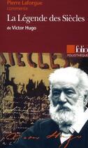 Couverture du livre « La légende des siècles, de Victor Hugo » de Pierre Laforgue aux éditions Folio