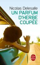 Couverture du livre « Un parfum d'herbe coupée » de Nicolas Delesalle aux éditions Lgf