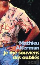 Couverture du livre « Je me souviens des oubliés » de Mathieu Alterman aux éditions Scali