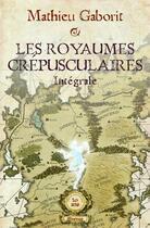 Couverture du livre « Les royaumes crépusculaire ; intégrale 20 ans » de Mathieu Gaborit aux éditions Mnemos