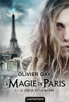 Couverture du livre « La magie de Paris T.1 ; le coeur et le sabre » de Olivier Gay aux éditions Castelmore