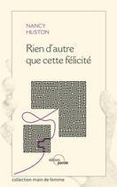 Couverture du livre « Rien d'autre que cette félicité » de Nancy Huston aux éditions Parole