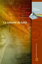 Couverture du livre « La volonté de bâtir » de Wladimir Paskievici aux éditions Ecole Polytechnique De Montreal