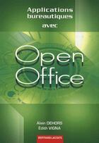 Couverture du livre « Applications bureautiques avec Open Office ; manuel » de Alain Dehors et E. Vigna aux éditions Bertrand Lacoste