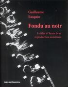 Couverture du livre « Fondu au noir ; le film à l'heure de sa reproduction numérisée » de Guillaume Basquin aux éditions Paris Experimental