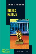 Couverture du livre « Deus ex Massilia » de Andre Fortin aux éditions Jigal