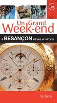 Couverture du livre « UN GRAND WEEK-END ; Besançon et ses environs » de Collectif aux éditions Hachette Tourisme