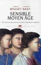 Couverture du livre « Sensible Moyen Âge ; une histoire des émotions dans l'Occident médiéval » de Piroska Nagy et Damien Boquet aux éditions Seuil