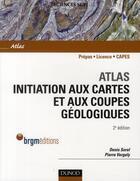 Couverture du livre « Atlas d'initiation aux cartes et aux coupes géologiques (2e édition) » de Pierre Vergely et Denis Sorel aux éditions Dunod