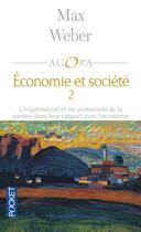 Couverture du livre « Économie et société t.2 ; l'organisation et les puissances de la société dans leur rapport avec l'économie » de Max Weber aux éditions Pocket