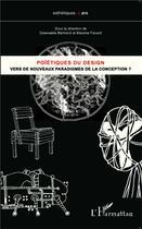 Couverture du livre « Poïétiques du design ; vers de nouveaux paradigmes de la conception ? » de Gwenaelle Bertrand et Maxime Favard aux éditions L'harmattan