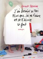 Couverture du livre « J'ai besoin de toi plus que je ne t'aime et je t'aime si fort » de Gunnar Ardelius aux éditions Naive