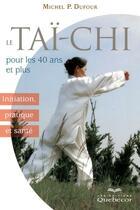 Couverture du livre « Le tai-chi pour les 40 ans et plus ; initiation pratique et sante » de Michel P. Dufour aux éditions Quebecor