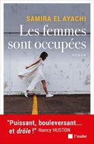 Couverture du livre « Les femmes sont occupées » de Samira El Ayachi aux éditions Editions De L'aube