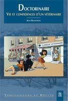 Couverture du livre « Doctorinaire ; vie et confidences d'un vétérinaire » de Jean Blanchon aux éditions Editions Sutton