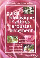 Couverture du livre « Guide Ecologique Des Arbres Et Arbustes D'Ornement T.2 » de Elisabeth Jullien et Jerome Jullien aux éditions Bornemann