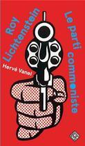 Couverture du livre « Roy Lichtenstein Le Parti Commoniste /Francais » de Vanel Herve aux éditions Dominique Carre