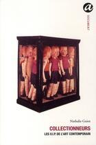 Couverture du livre « Collectionneurs ; les vip de l'art contemporrain » de Nathalie Guiot aux éditions Anabet
