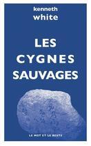 Couverture du livre « Les cygnes sauvages » de Kenneth White aux éditions Le Mot Et Le Reste