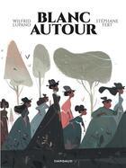 Couverture du livre « Blanc autour » de Wilfrid Lupano et Stephane Fert aux éditions Dargaud
