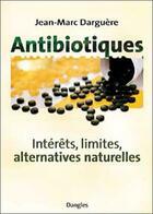 Couverture du livre « Antibiotiques - interets. limites » de Jean-Marc Darguere aux éditions Dangles