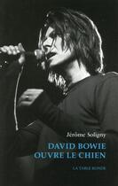 Couverture du livre « David Bowie ouvre le chien » de Jerome Soligny aux éditions Table Ronde