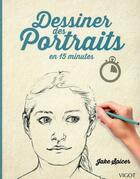Couverture du livre « Dessiner des portraits en 15 minutes » de Jake Spicer aux éditions Vigot