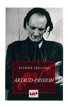 Couverture du livre « Artaud-passion » de Patrice Trigano aux éditions Maurice Nadeau