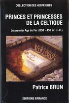 Couverture du livre « Princes et princesses de la celtique (850-450 avant j.-c.) » de Patrice Brun aux éditions Errance