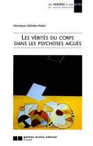 Couverture du livre « Les vérités du corps dans les psychoses aiguës » de Defiolles-Peltier Ve aux éditions Gaetan Morin