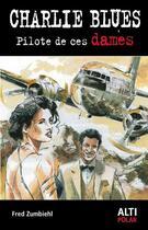 Couverture du livre « Charlie Blues ; pilote de ces dames » de Frederic Zumbiehl aux éditions Altipresse
