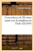 Couverture du livre « Concordance De L'Ecriture Sainte Avec Les Traditions De L'Inde » de Kastner-A aux éditions Hachette Bnf