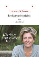 Couverture du livre « Le chagrin des origines » de Laurence Nobecourt aux éditions Albin Michel