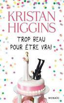 Couverture du livre « Trop beau pour être vrai » de Kristan Higgins aux éditions Harpercollins