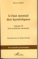 Couverture du livre « L'état mental des hystériques t.2 ; les accidents mentaux » de Pierre Janet aux éditions L'harmattan