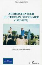 Couverture du livre « Administrateur De Terrain Outre-Mer (1952-1977) » de Alex Loyzance aux éditions Harmattan