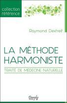 Couverture du livre « La methode harmoniste ; traité de médecine naturelle » de Raymond Dextreit aux éditions Dangles