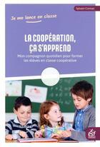Couverture du livre « La coopération, ça s'apprend ; mon compagnon quotidien pour former les élèves en classe coopérative » de Sylvain Connac aux éditions Esf