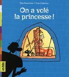 Couverture du livre « On a volé la princesse ! » de Yves Calarnou et Elsa Devernois aux éditions Bayard Jeunesse