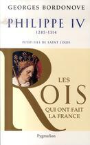 Couverture du livre « Philippe IV 1285-1314 ; petit-fils de Saint Louis » de Georges Bordonove aux éditions Pygmalion