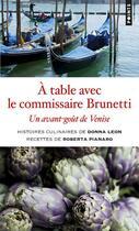 Couverture du livre « À table avec le commissaire Brunetti ; un avant-goût de Venise » de Donna Leon et Roberta Pianaro aux éditions Points