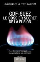 Couverture du livre « GDF-Suez : une fusion sous tension ; enquête dans les coulisses du grand capitalisme français » de Feryel Gadhoum et Joan Condijts aux éditions Michalon