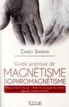 Couverture du livre « Guide pratique de magnétisme ; sophromagnétisme » de Charly Samson aux éditions Trajectoire